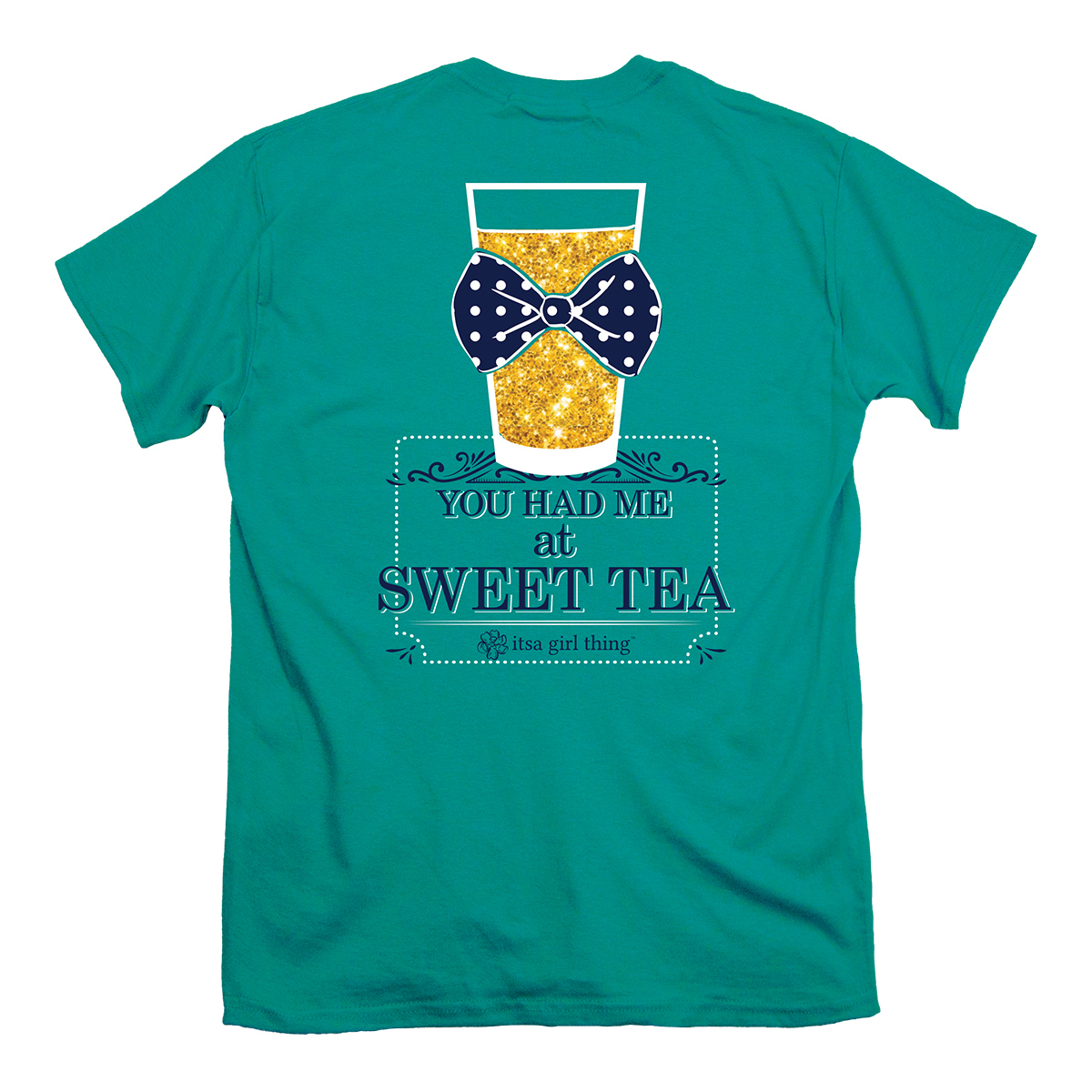 Itsa Girl Thing - You Had Me at Sweet Tea - T-Shirt