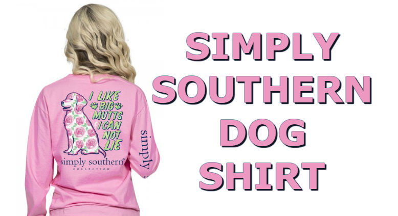 2ffce842908b9 Simply Southern Dog Shirt - I Like Big Mutts I Can Not Lie - Long ...