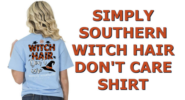 9824d6bca56 Simply Southern Shirt - Witch Hair Don t Care Tee - My Southern Tee ...