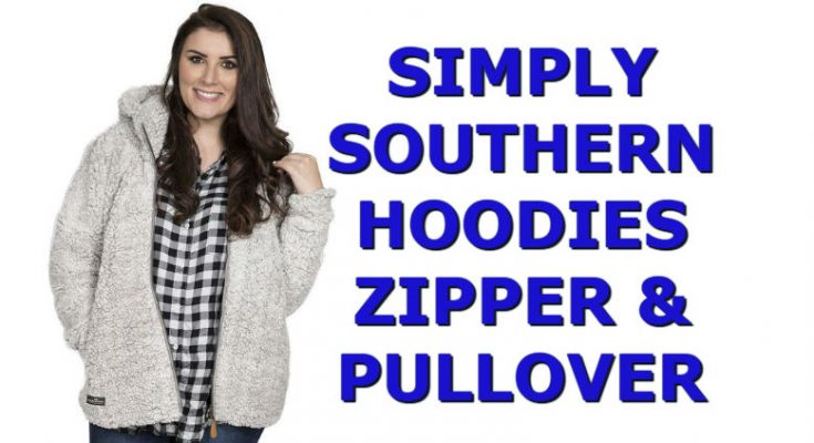 Cute Simply Southern Hoodies - Zipper & Pullover New For 2018
